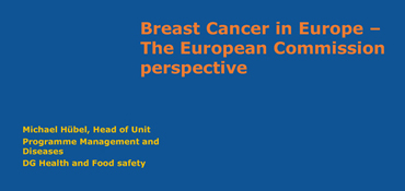 Michael Hübel: EC perspective on breast cancer services